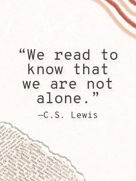 """""""We read to know that we are not alone."""" - C.S. Lewis"""