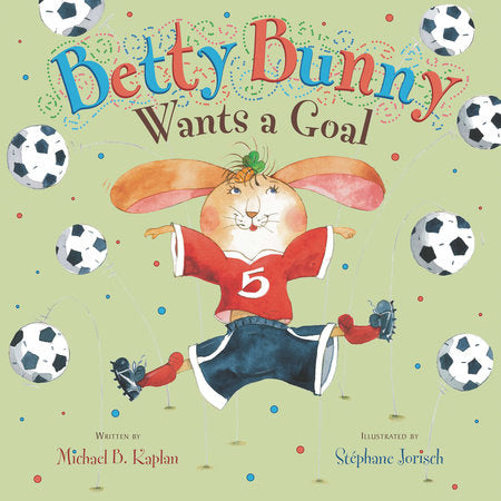 Betty Bunny Wants a Goal by Michael Kaplan