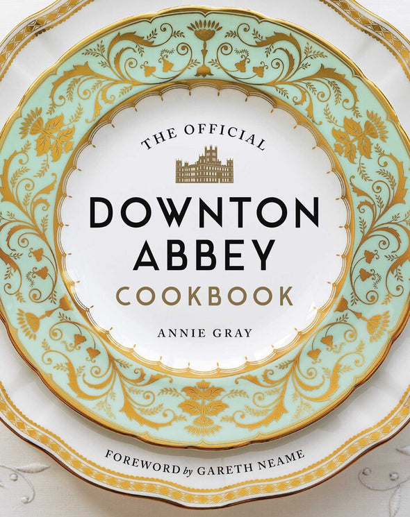 The Official Downton Abbey Cookbook by Annie Gray & Gareth Neame