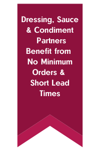 Dressing, Sauce & Condiment Partners Benefit from No Minimum Orders & Short Lead Times