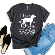 I Love My Dog T-shirt