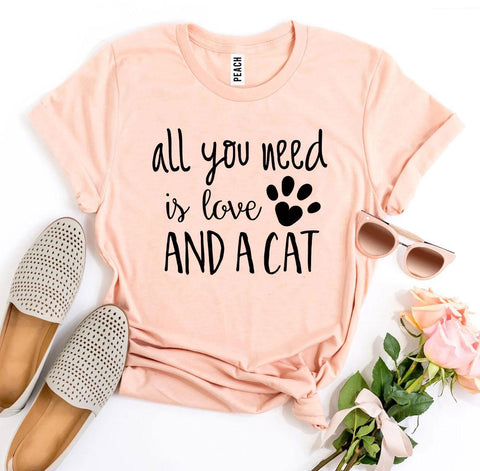 All You Need Is Love And a Cat T-Shirt - For Paw Sakes