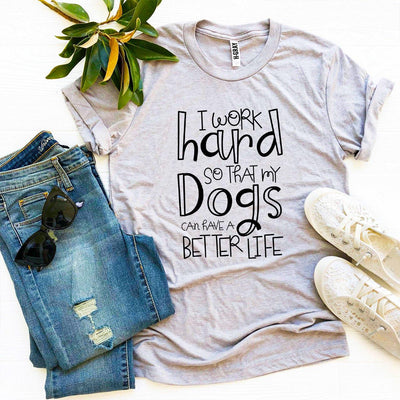 My Dogs Can Have A Better Life T-shirt