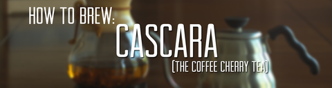 How To Brew Cascara