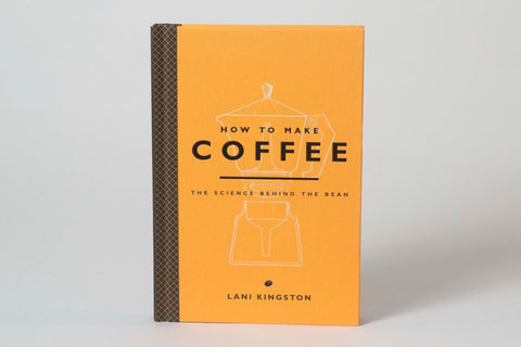 How to Make Coffee: The Science Behind the Bean - Book By Lani Kingston