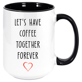 Lets Have Coffee Together Forever Mug, Valentines Day Anniversary Gift Mugs, Partner Gifts For Girlfriend / Boyfriend / Husband / Wife