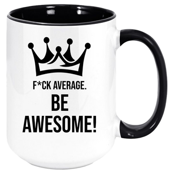 F*uck Average Be Awesome inspirational 11oz Coffee Mug, Motivational Cool Mugs, Perfect Gift Idea For Everyone