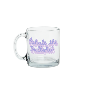 Exhale The Bullshit Glass Mug