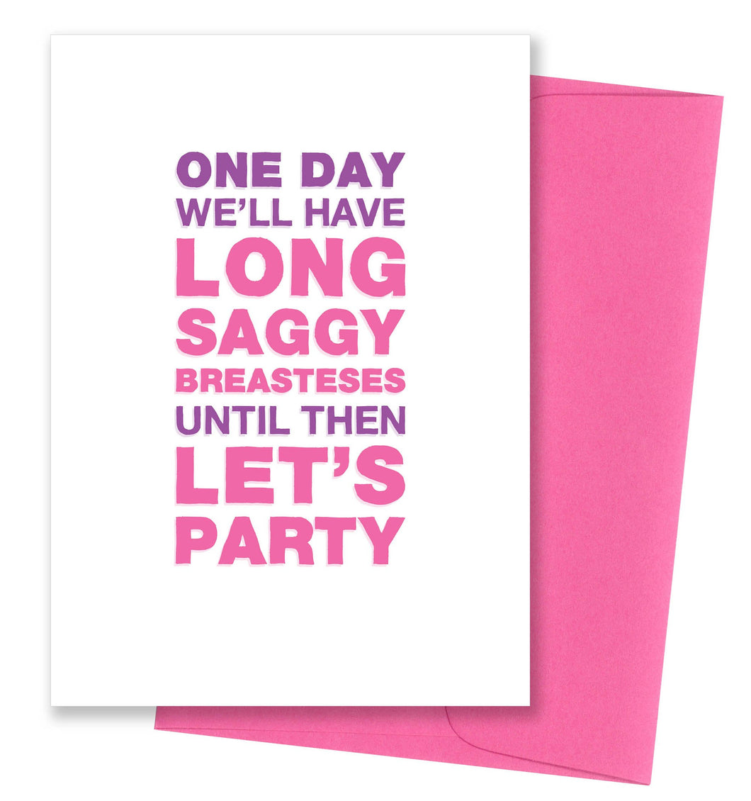 One Day We'll Have Long Saggy Breasteses Until Then Let's party Birthday Card