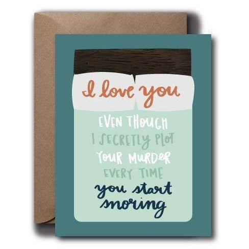 I Love You Even Though I Secretly Plot... Snoring Greeting Card