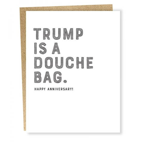 TRUMP IS A DOUCHE BAG.  HAPPY ANNIVERSARY! CARD