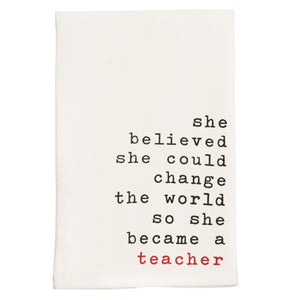 SHE BELIEVED SHE COULD CHANGE TEACHER DISH TOWEL