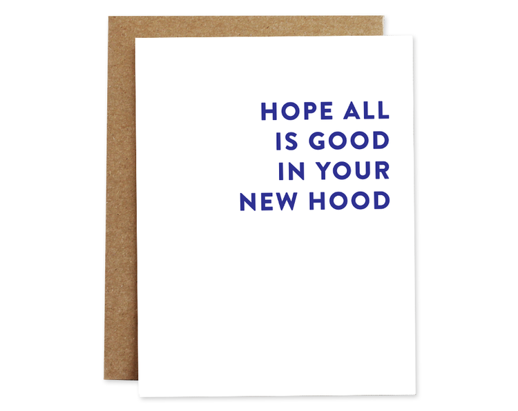 HOPE ALL IS GOOD IN YOUR NEW HOOD CARD
