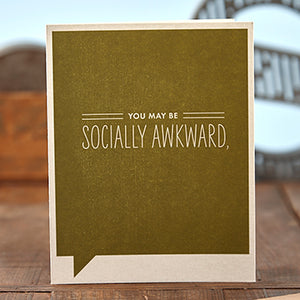 You may be socially awkward,