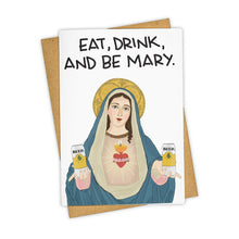 Load image into Gallery viewer, EAT, DRINK, AND BE MARY