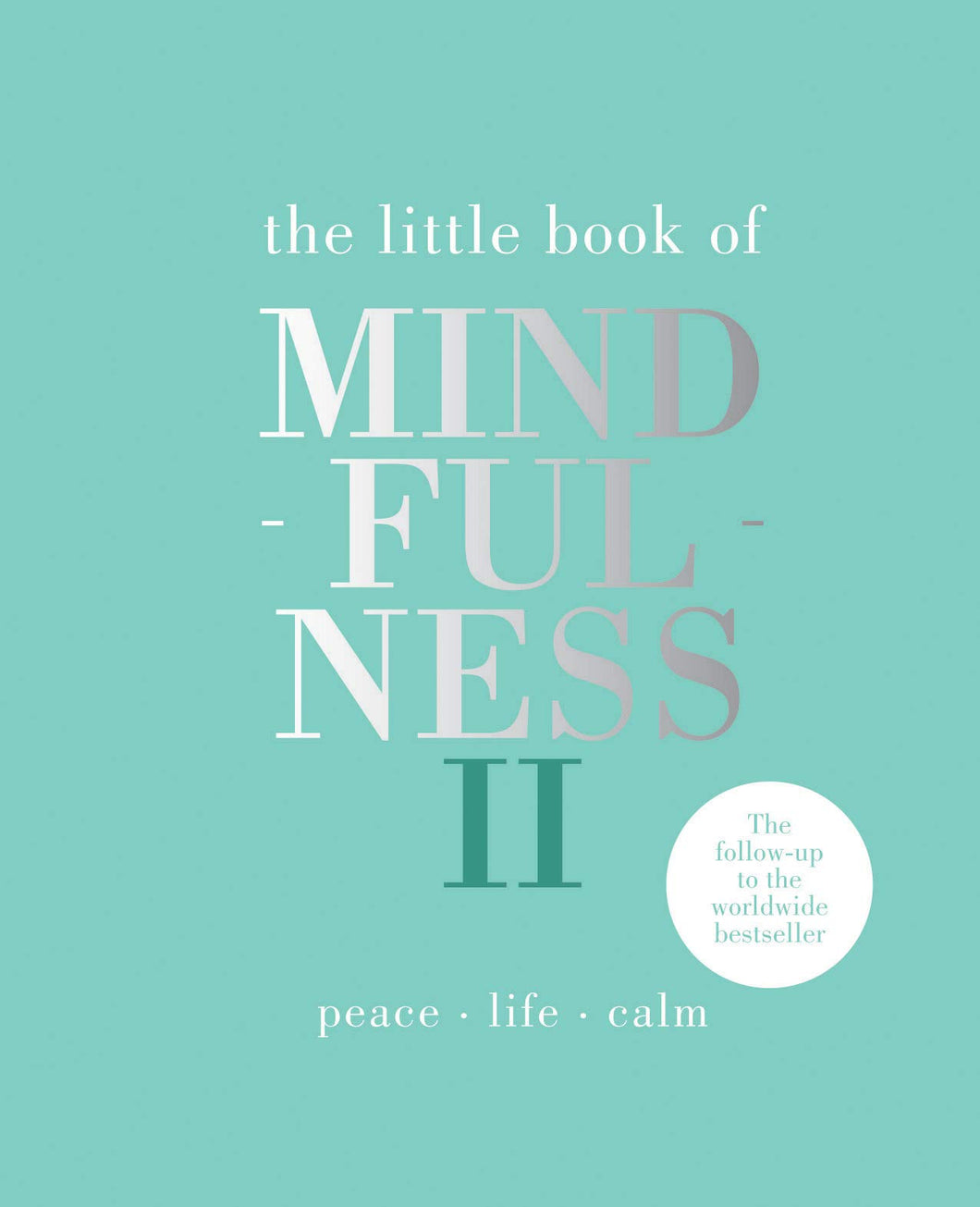THE LITTLE BOOK OF MINDFULNESS II: PEACE LIFE CALM