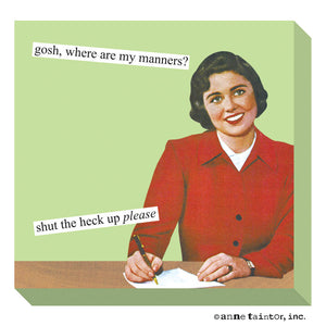 Gosh, where are my manners? shut the heck up please Sticky Note
