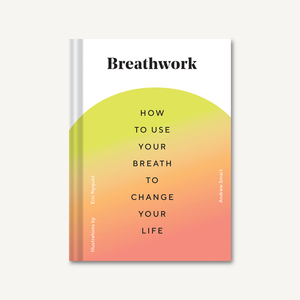 Breathwork How to Use Your Breath to Change Your Life