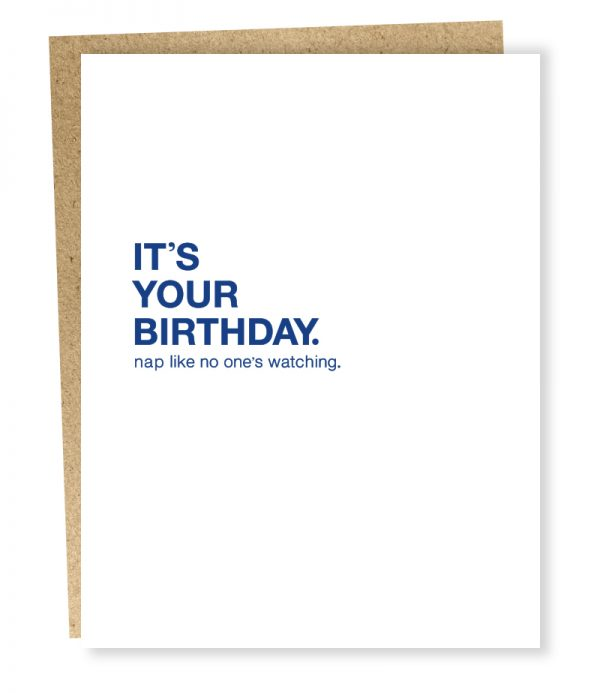 I'TS YOUR BIRTHDAY.  NAP LIKE NO ONE'S WATCHING CARD