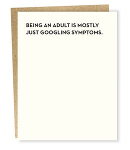 BEING AN ADULT IS MOSTLY JUST GOOGLING SYMPTOMS CARD