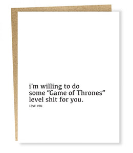 "I'm Willing To Do Some ""Game Of Thrones"" Level Card"