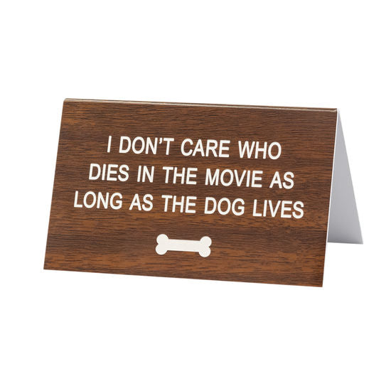 I Don't Care Who Dies In The Movie As Long As The Dog Lives Sign