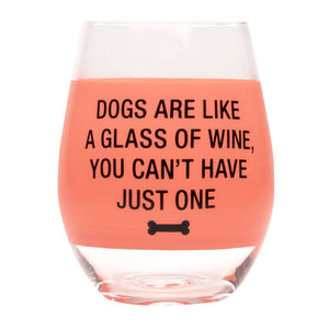 Dogs Are Like A Glass Of Wine, You Can't Just Have One Glass
