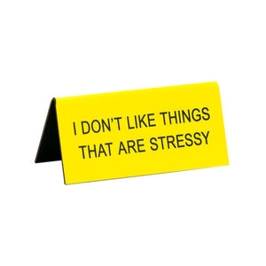 I Don't Like Things That Are Stressy Small Sign