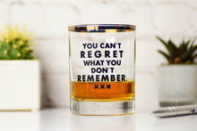 Load image into Gallery viewer, YOU CAN'T REGRET WHAT YOU DON'T REMEMBER.. WHISKEY GLASS