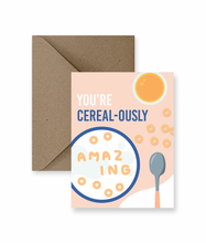 Load image into Gallery viewer, You're Cereal-ously Amazing Card