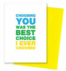 Choosing You Was The Best Choice I Ever Choosed Card