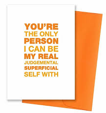 You're The Only Person I Can Be Superficial Card