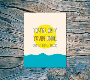 YOU'RE ONLY YOUNG ONCE. CARD
