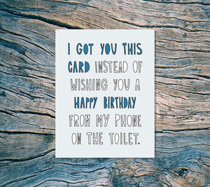 I GOT YOU THIS CARD INSTEAD OF WISHING YOU TOILET CARD