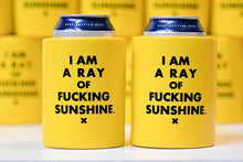 Load image into Gallery viewer, I AM A RAY OF FUCKING SUNSHINE.... EXTRA THICK BEER KOOZIE