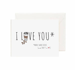 I LOVE YOU, MORE THAN COFFEE AND THAT'S A LOT GREETING CARD
