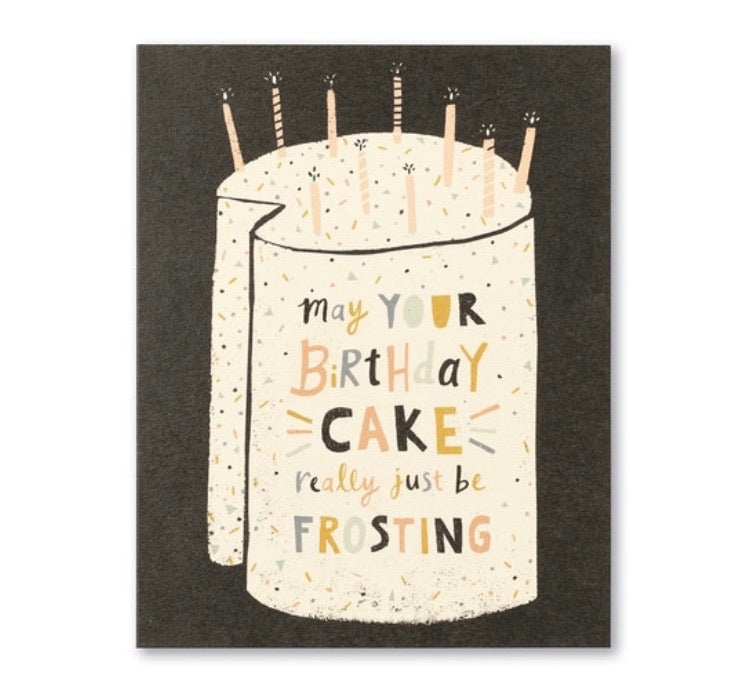 MAY YOUR BIRTHDAY CAKE REALLY JUST BE FROSTING.