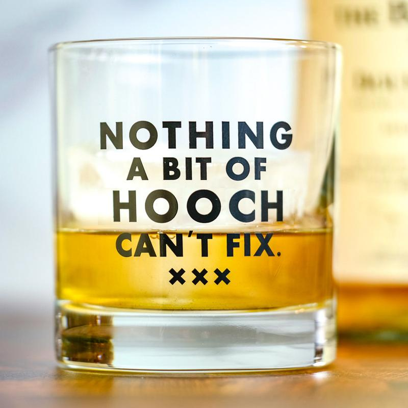 NOTHING A BIT OF HOOCH CAN'T FIX... WHISKEY GLASS