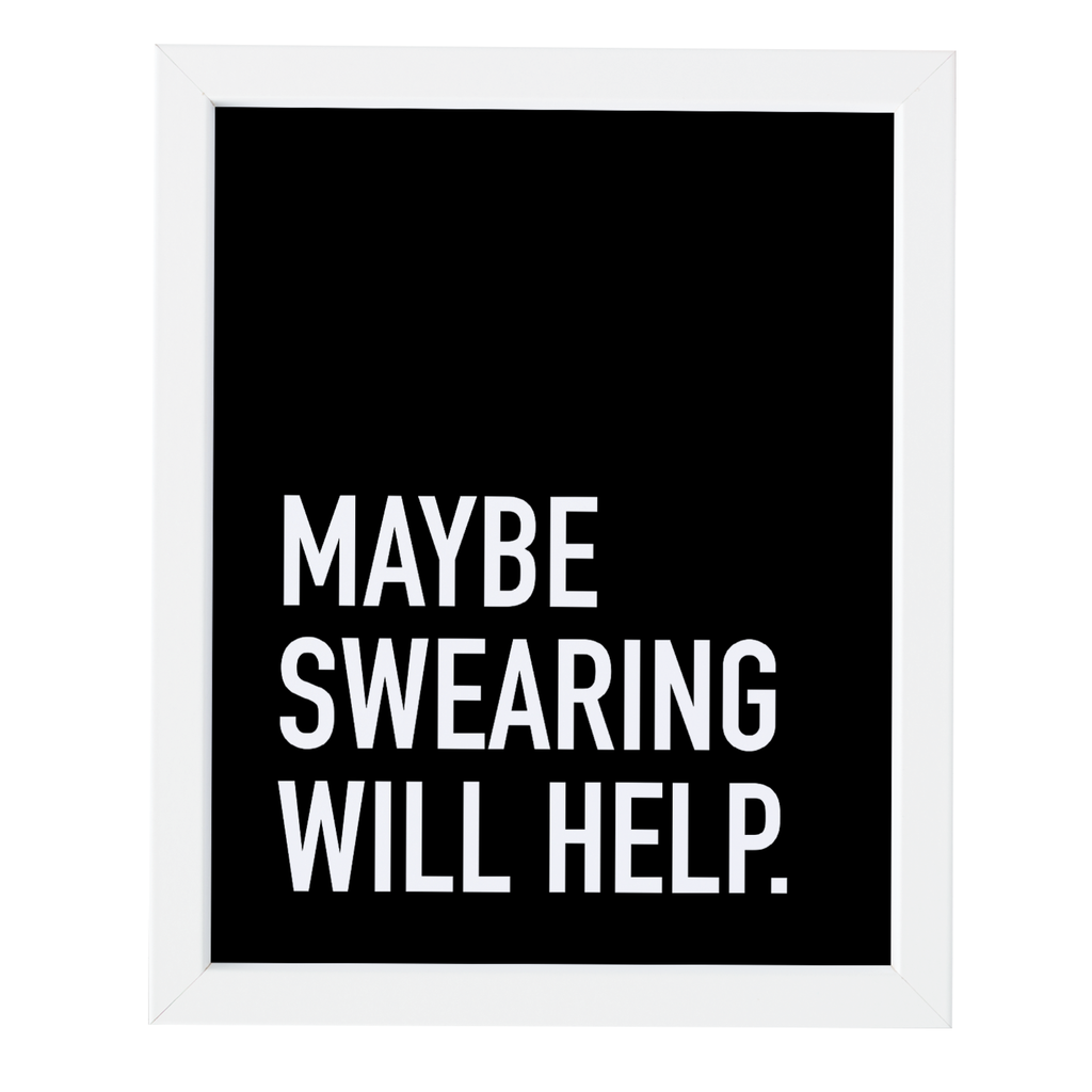 Maybe Swearing Will Help - Art Print