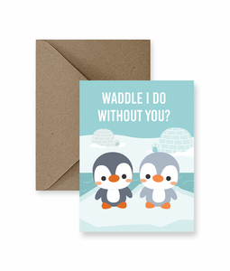 Waddle I Do Without You Card