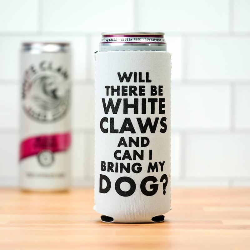 WILL THERE BE WHITE CLAWS AND CAN I BRING MY DOG ? KOOZIE