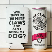 Load image into Gallery viewer, WILL THERE BE WHITE CLAWS AND CAN I BRING MY DOG ? KOOZIE