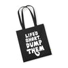 Life's Short Dump Them - Tote Bag