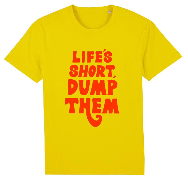 Life's Short Dump Them - T Shirt
