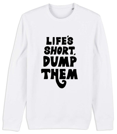 Life's Short Dump Them - Sweatshirt
