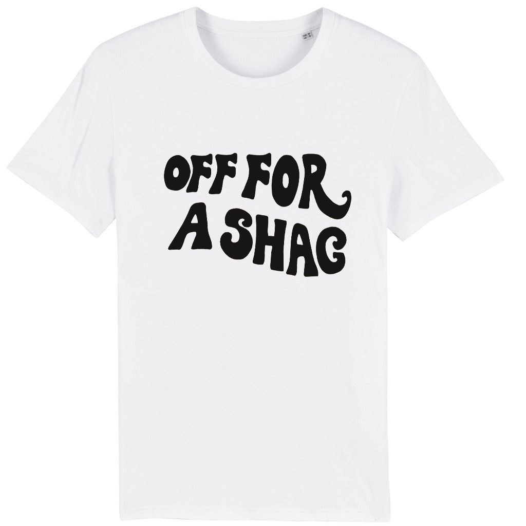 Off For A Shag - T Shirt