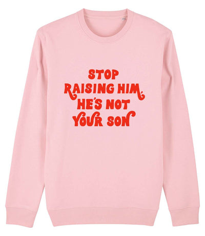 Stop Raising Him - Sweatshirt