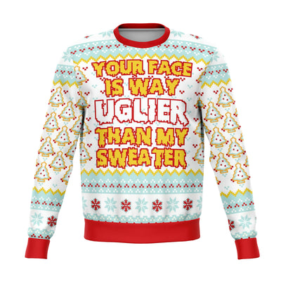 Your Face IS Uglier Than My Sweater Funny Ugly Christmas Sweater