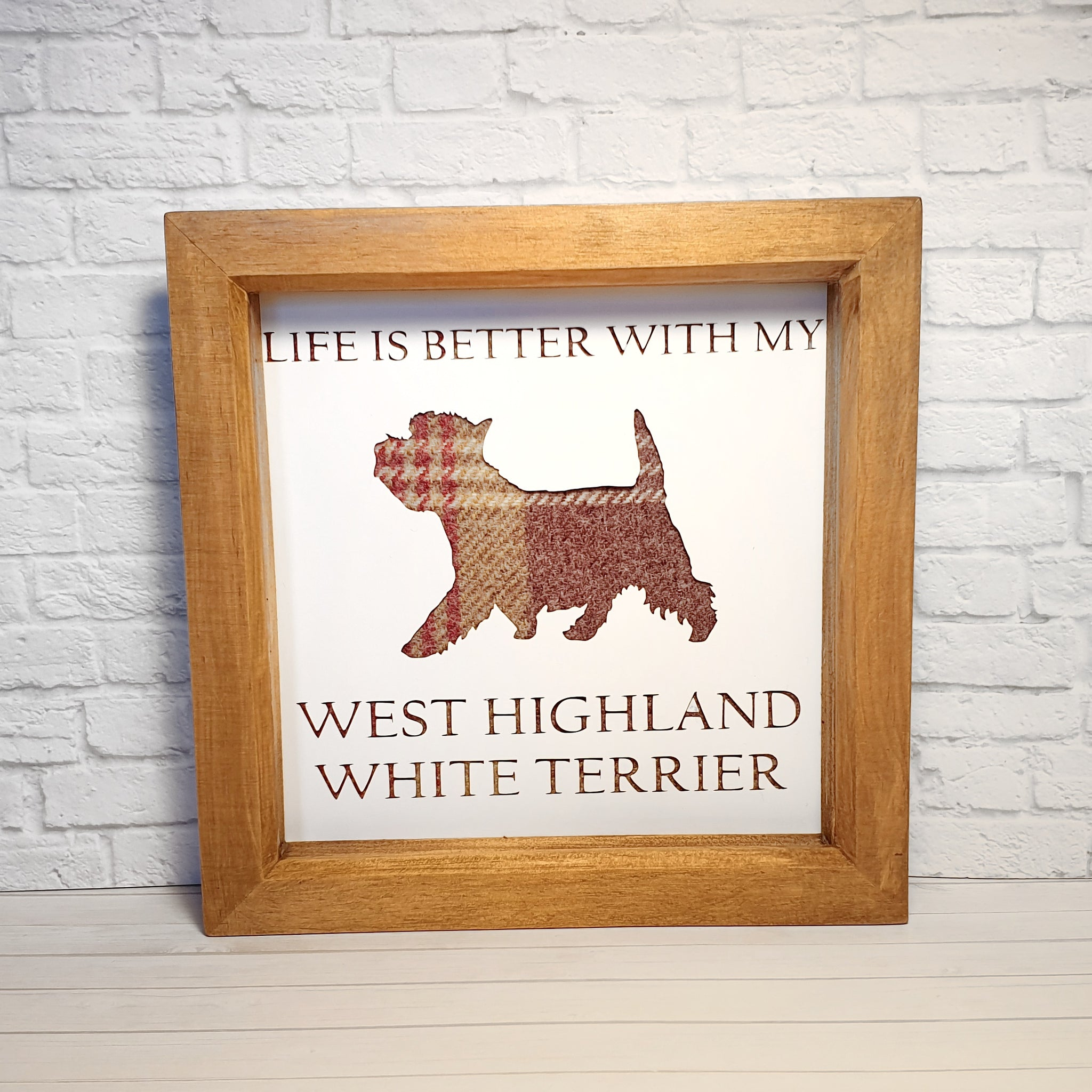 Life is better with my West Highland White Terrier - Box Frame