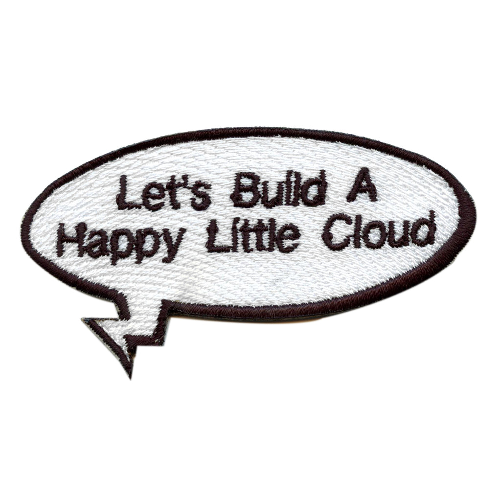 "Funny ""Let's Build A Happy Little Cloud"" Word Bubble Embroidered Iron On Patch"